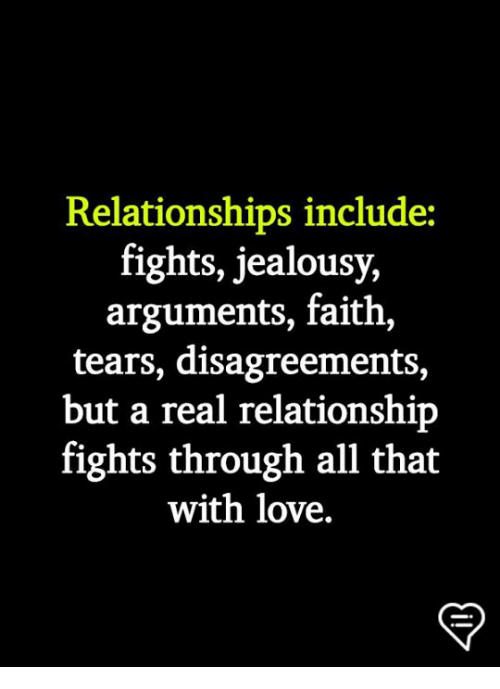 Love, Memes, and Relationships: Relationships include:  fights, jealousy,  arguments, faith,  tears, disagreements,  but a real relationship  fights through all that  with love.