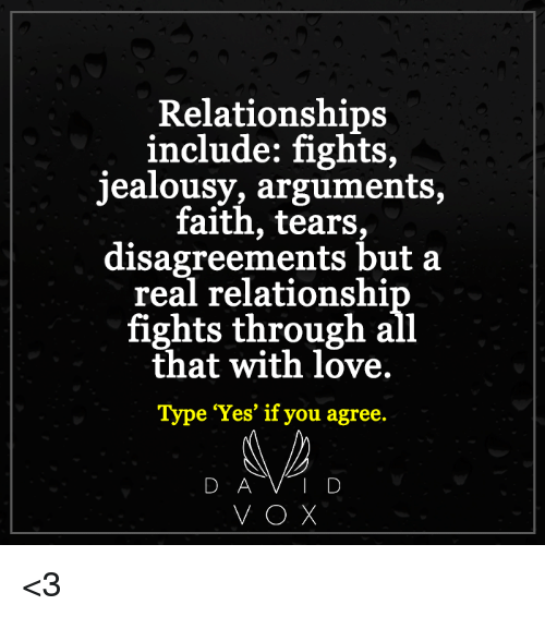 Disagreance: Relationships  include: fights,  jealousy, arguments,  faith, tears,  disagreements but a  real relationshi  fights through all  that with love.  Type Yes' if you agree  D SA  D  VOX <3