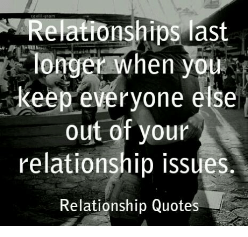 Quotes About Relationships Why: Relationships Last Longer When You Keep Everyone Else Out