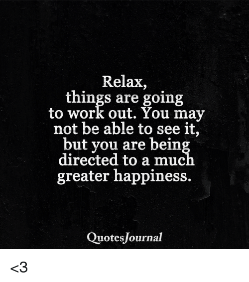 Relax Things Are Going To Work Out You May Not Be Able To