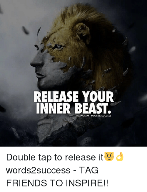 Memes, Inspiration, and 🤖: RELEASE YOUR  INNER BEAST.  INSTAGRAM : Double tap to release it😼👌 words2success - TAG FRIENDS TO INSPIRE!!