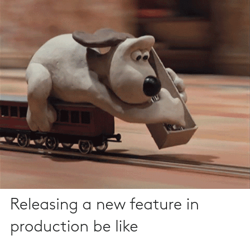 Feature: Releasing a new feature in production be like