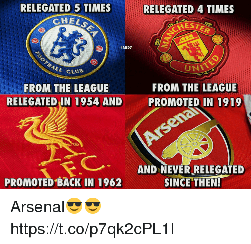 Arsenal, Memes, and The League: RELEGATED 5 TIMES  CHEL  RELEGATED 4 TIMES  ESTE  #ABD7  CEUB  FROM THE LEAGUE  RELEGATED IN 1954 AND  FROM THE LEAGUE  PROMOTED IN 1919  AND NEVER RELEGATED  SINCE THEN.  PROMOTED BACK IN 1962 Arsenal😎😎 https://t.co/p7qk2cPL1I