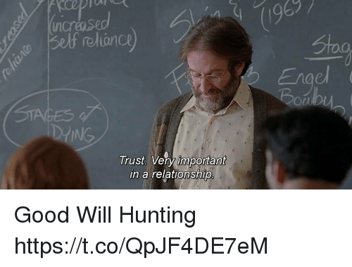 Memes, Hunting, and Good: relianc  Engel  Boub  DIING  Trust. Very important  in a relationship Good Will Hunting https://t.co/QpJF4DE7eM