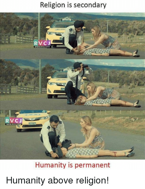 Memes, Humanity, and Religion: Religion is secondary  RVCJ  Humanity is permanent Humanity above religion!