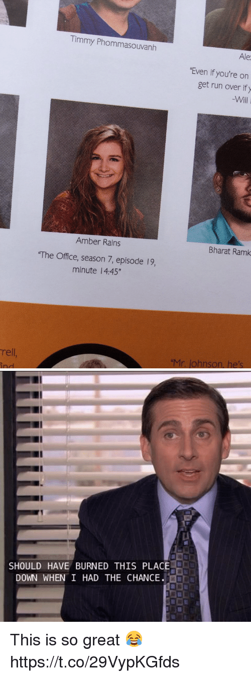 "Run, The Office, and Office: rell  Timmy Phommasouvanh  Amber Rains  ""The Office, season 7, episode 19,  minute 4:45""  Ale  ""Even if you're on  get run over if y  Will  Bharat Ramk  ""Mr. lohnson, he's   SHOULD HAVE BURNED THIS PLACE  DOWN WHEN I HAD THE CHANCE This is so great 😂 https://t.co/29VypKGfds"