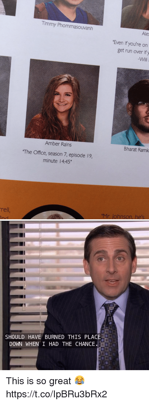 "Run, The Office, and Office: rell  Timmy Phommasouvanh  Amber Rains  ""The Office, season 7, episode 19,  minute 4:45""  Ale  ""Even if you're on  get run over if y  Will  Bharat Ramk  ""Mr. lohnson, he's   SHOULD HAVE BURNED THIS PLACE  DOWN WHEN I HAD THE CHANCE This is so great 😂 https://t.co/IpBRu3bRx2"