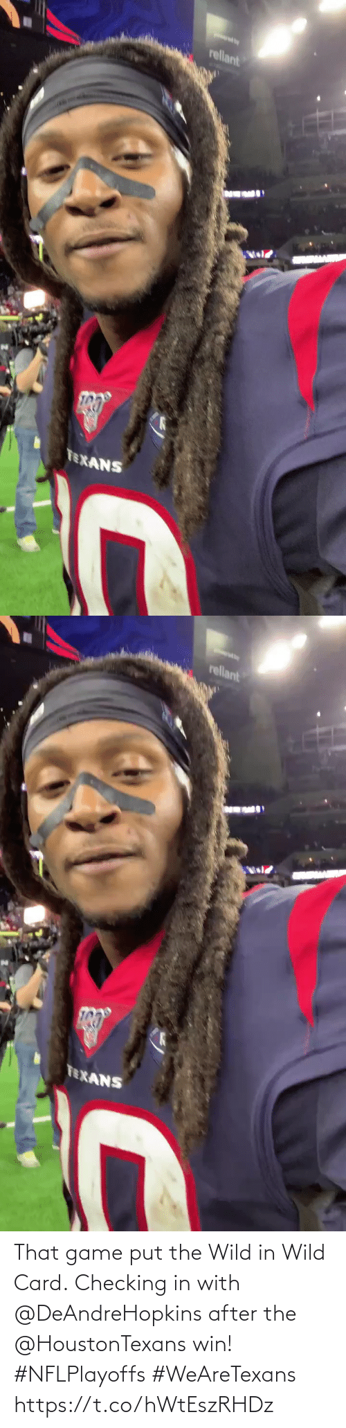 card: rellant  TEXANS   rellant  TEXANS That game put the Wild in Wild Card.  Checking in with @DeAndreHopkins after the @HoustonTexans win! #NFLPlayoffs #WeAreTexans https://t.co/hWtEszRHDz
