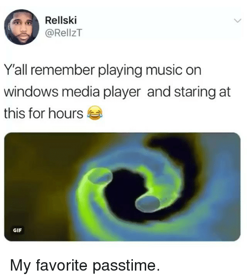 Playing Music: Rellski  @RellzT  Y'all remember playing music on  windows media player and staring at  this for hours  GIF My favorite passtime.