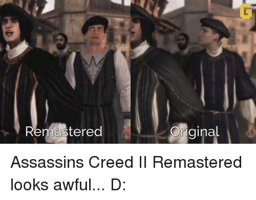 assassin creed: Remastered  Original Assassins Creed II Remastered looks awful... D: