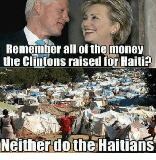 Dothing: Remember all of the money  the Clintons raised for Haiti  Neither dothe Haitians
