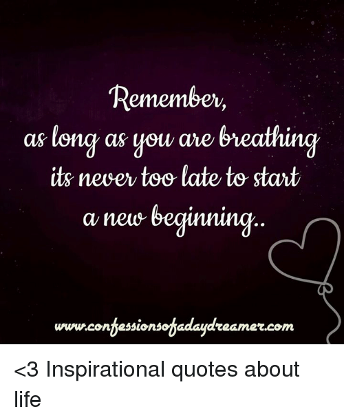 Long Deep Quotes About Life: Remember As Long As You Are 6reathing Its Neuser To Late