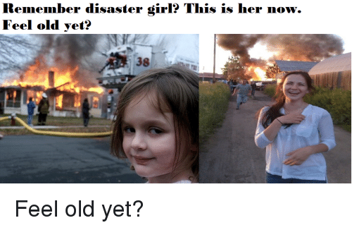Reddit, Her, and All Grown Up: Remember disaster girl? This is her now.  Feel old yet? Feel old yet?
