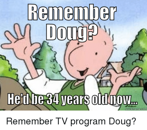remember doug hed be 34 years oldnow quick meme com 11137402 remember doug he'd be 34 years oldnow quick meme com remember tv