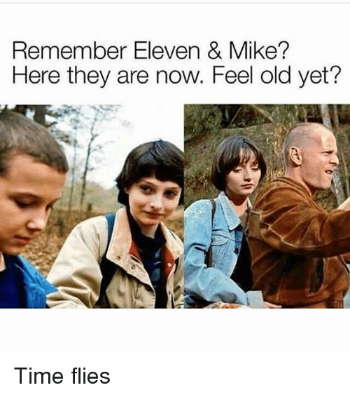 Time, Dank Memes, and Old: Remember Eleven & Mike?  Here they are now. Feel old yet? Time flies