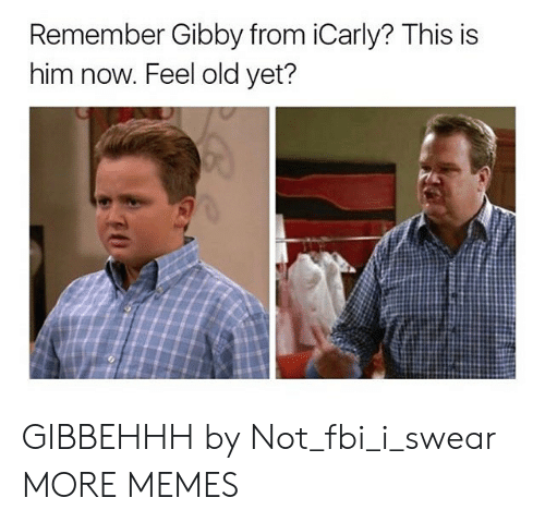 iCarly: Remember Gibby from iCarly? This is  him now. Feel old yet? GIBBEHHH by Not_fbi_i_swear MORE MEMES
