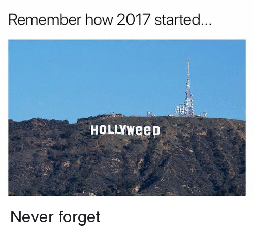 Funny, Never, and How: Remember how 2017 started  HoLLYWeeD Never forget