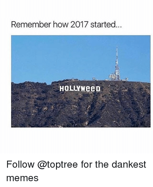 Dankest: Remember how 2017 started.  HOLLYWeep Follow @toptree for the dankest memes