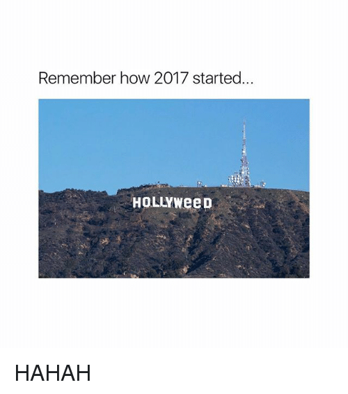 Girl Memes, How, and Remember: Remember how 2017 started...  HOLLYWeep HAHAH