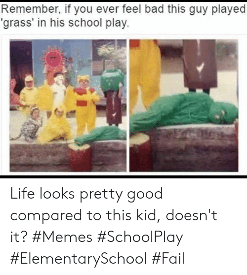 It Memes: Remember, if you ever feel bad th is guy played  'grass' in his school play. Life looks pretty good compared to this kid, doesn't it? #Memes #SchoolPlay #ElementarySchool #Fail
