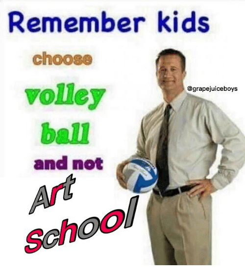 School, Kids, and Dank Memes: Remember kids  choose  volley  ball  and not  @grapejuiceboys  School