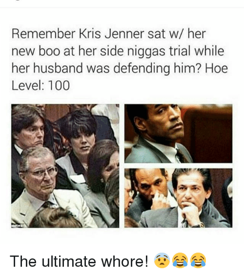 Anaconda, Boo, and Hoe: Remember Kris Jenner sat w/ her  new boo at her side niggas trial while  her husband was defending him? Hoe  Level: 100 The ultimate whore! 😨😂😂