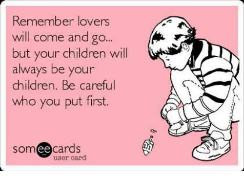 Ee Cards: Remember lovers  will come and go  but your children will  always be your  children. Be careful  who you put first.  SOm  ee cards  user card