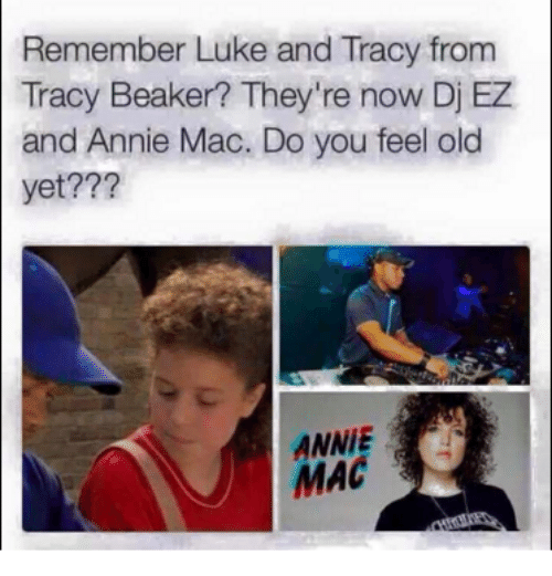 beaker: Remember Luke and Tracy from  Tracy Beaker? They're now Dj EZ  and Annie Mac. Do you feel old  yet???  ANNIE  MAC  3N