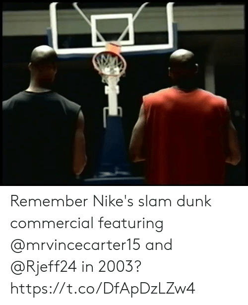 nikes: Remember Nike's slam dunk commercial featuring @mrvincecarter15 and @Rjeff24 in 2003? https://t.co/DfApDzLZw4