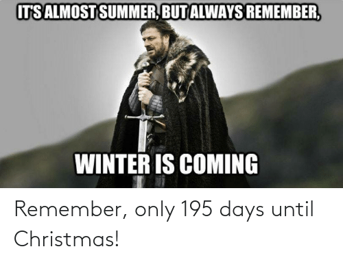Only: Remember, only 195 days until Christmas!
