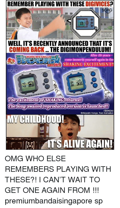 Alive, Memes, and Omg: REMEMBER PLAYING WITH THESE DIGIVICES  WELL, IT'S RECENTLY ANNOUNCED THAT IT'S  COMING BACK... THE DIGIMONPENDULUM!  After 20 years  come immerše yourself again in the  verzoth) SHAKING EXCITEMENT!  The  The long awaited reproducedversion islaunched!  excitementof SHAKINGreturns!!  cBAN DAI  Akiyoshi Hongo, Toei Animation  t' til RSI AITS ALIVE AGAIN! OMG WHO ELSE REMEMBERS PLAYING WITH THESE?! I CAN'T WAIT TO GET ONE AGAIN FROM <http:-bit.ly-2IAYpwf>!!! premiumbandaisingapore sp