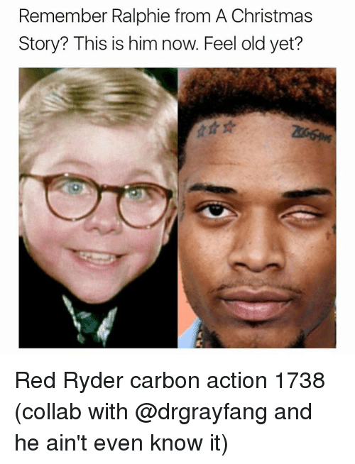 A Christmas Story, Memes, and Ralphie: Remember Ralphie from A Christmas  Story? This is him now. Feel old yet? Red Ryder carbon action 1738 (collab with @drgrayfang and he ain't even know it)