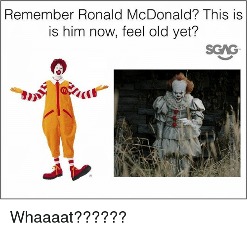 Memes, Old, and 🤖: Remember Ronald McDonald? This is  is him now, feel old yet?  SGAG Whaaaat??????