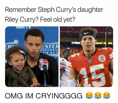 Memes, Omg, and Riley Curry: Remember Steph Curry's daughter  Riley Curry? Feel old yet?  ESTER  NFEREN  INALS OMG IM CRYINGGGG 😂😂😂