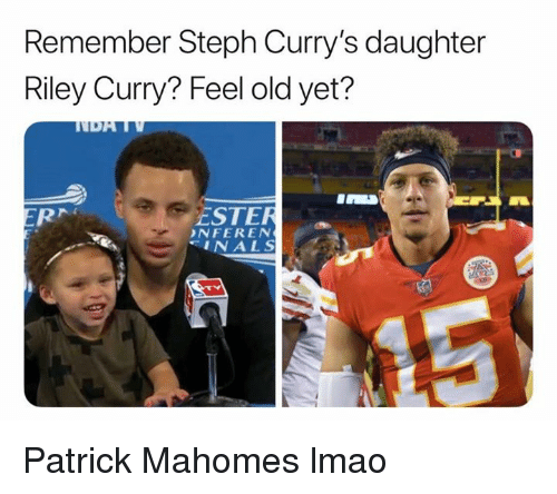Lmao, Nfl, and Riley Curry: Remember Steph Curry's daughter  Riley Curry? Feel old yet?  ESTER  NFEREN  INALS Patrick Mahomes lmao