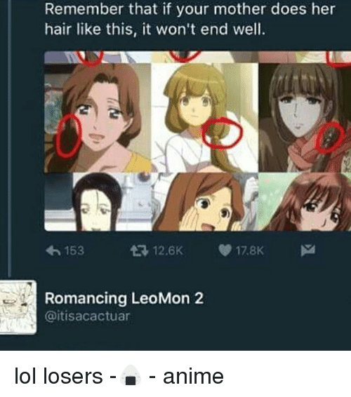 Anime, Lol, and Hair: Remember that if your mother does her  hair like this, it won't end well.  153  178K  Romancing LeoMon 2  @itisacactuar lol losers -🍙 - anime