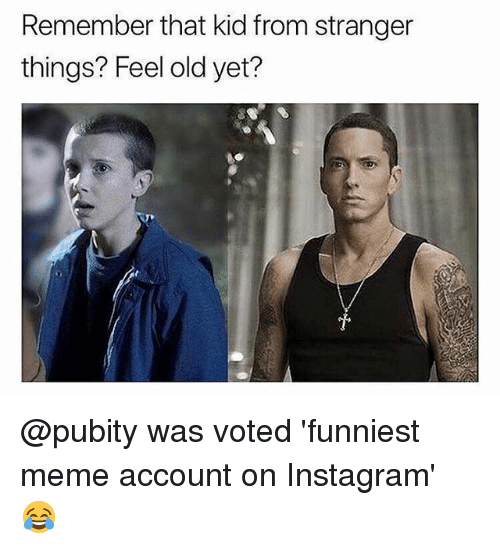 Funniest Meme Accounts : Remember that kid from stranger things feel old yet was
