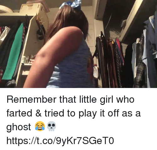 Ghost, Girl, and Girl Memes: Remember that little girl who farted & tried to play it off as a ghost 😂💀 https://t.co/9yKr7SGeT0