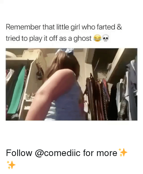 Memes, Ghost, and Girl: Remember that little girl who farted &  tried to play it off as a ghost Follow @comediic for more✨✨