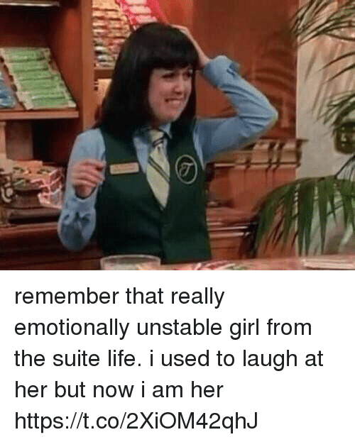 Life, Girl, and Girl Memes: remember that really emotionally unstable girl from the suite life. i used to laugh at her but now i am her https://t.co/2XiOM42qhJ