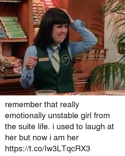 Life, Girl, and Girl Memes: remember that really emotionally unstable girl from the suite life. i used to laugh at her but now i am her https://t.co/Iw3LTqcRX3