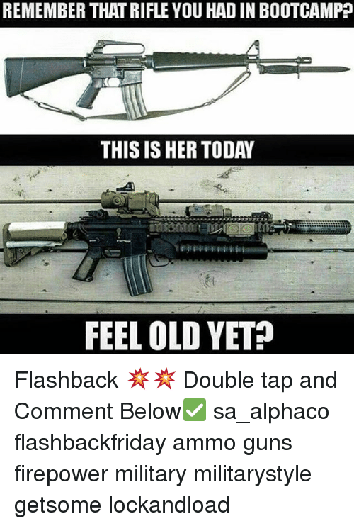 Memes, 🤖, and Her: REMEMBER THATRIFLE YOU HADIN BOOTCAMP  THIS IS HER TODAY  FEEL OLD YET? Flashback 💥💥 Double tap and Comment Below✅ sa_alphaco flashbackfriday ammo guns firepower military militarystyle getsome lockandload