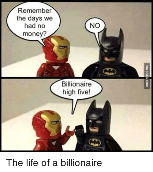 Funny, High Five, and Five: Remember  the days we  had no  money?  NO  Billionaire  high five! The life of a billionaire