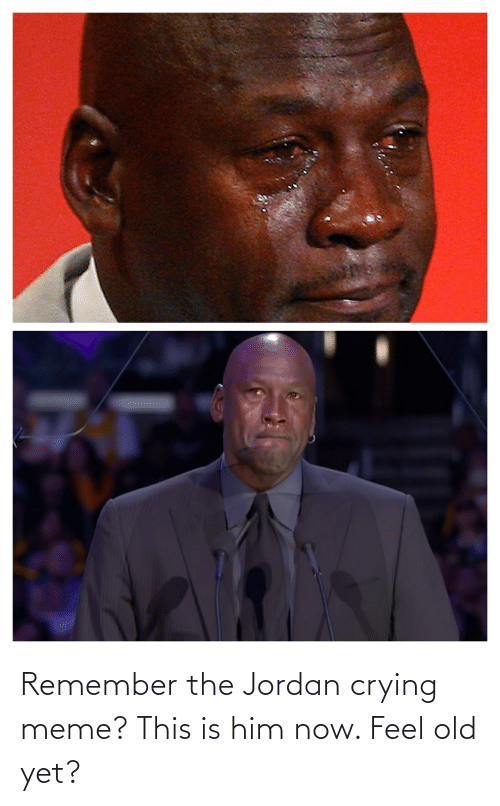 Crying Meme: Remember the Jordan crying meme? This is him now. Feel old yet?