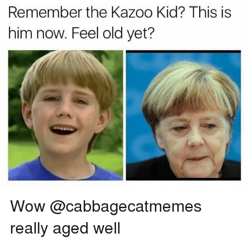 The Kazoo Kid: Remember the Kazoo Kid? This is  him now. Feel old yet? Wow @cabbagecatmemes really aged well