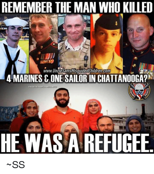marinate: REMEMBER THE MAN WHO KILLED  www.UnClesamsMisguidedChildrencom  4 MARINES & ONE SAILOR IN CHATTANOOGA?N  HE WAS A REFUGEE ~SS