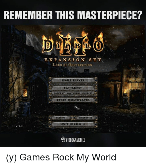 Memes, Game, and Games: REMEMBER THIS MASTERPIECE?  EXPANSION SET  LORD OF DFSTRUCT toN  SINGLE PLAY R  BATTLE NET  OTHER ITULTIPLAYER  EXIT DIABLO (y) Games Rock My World