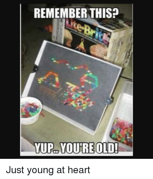 Young At Heart: REMEMBER THIS?  YUP YOURE OLD! Just young at heart