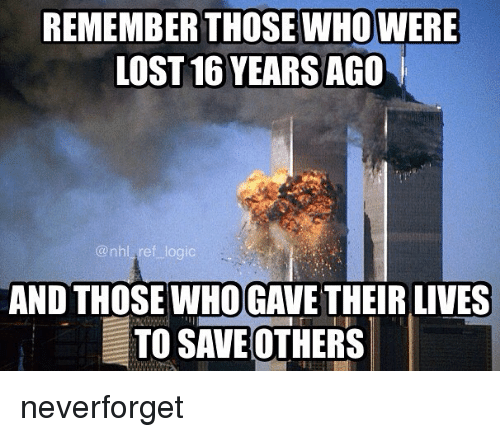 Logic, Memes, and National Hockey League (NHL): REMEMBER THOSEWHO WERE  LOST 16 YEARSAGO  @nhl ref logic  AND THOSE WHOGAVE THEIR LIVES  TO SAVE OTHERS neverforget