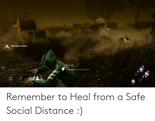 Distance: Remember to Heal from a Safe Social Distance :)